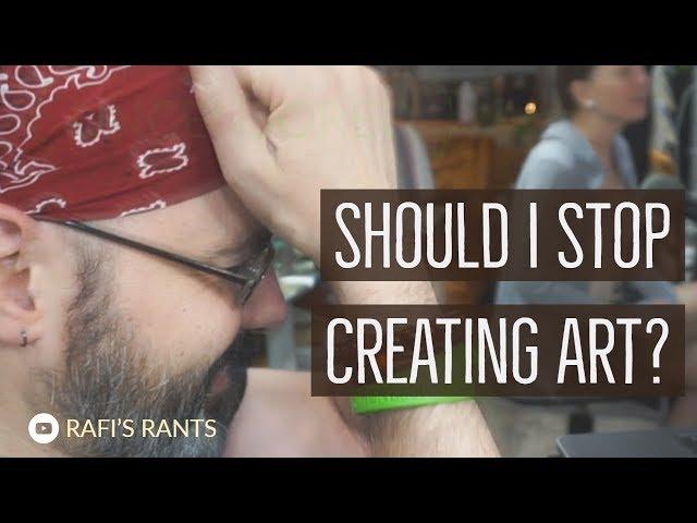 Should I Stop Creating Art??
