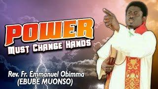 Rev. Fr. Emmanuel Obimma(EBUBE MUONSO) - Power Must Change Hands - Nigerian Gospel Music