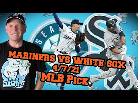 Seattle Mariners vs Chicago White Sox 4/7/21 MLB Pick and Prediction MLB Tips Betting Pick