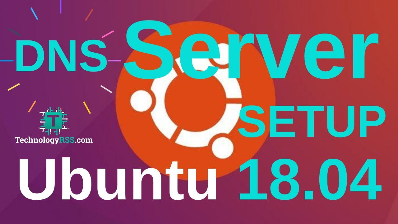 How To Install DNS Server (Bind9) On Ubuntu 18 04 - TechnologyRSS