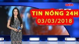 Trực tiếp ⚡ Tin Tức 24h Mới Nhất hôm nay 03/03/2018   Tin Nóng 24H