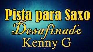 Pista para Saxo - Desafinado - Kenny G