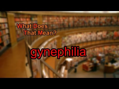 What does gynephilia mean?