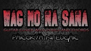 Wag Mo Na Sana - Parokya Ni Edgar (Guitar Cover With Lyrics & Chords)