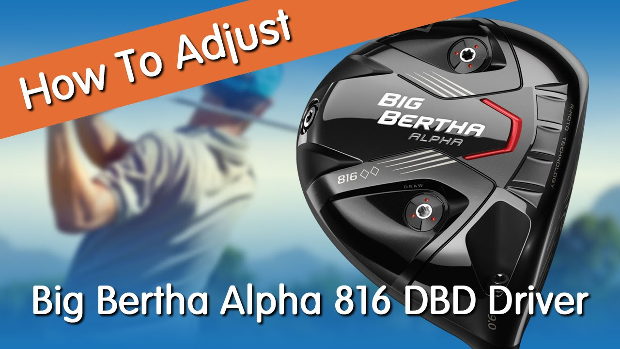 How To Adjust The Callaway Big Bertha Alpha 816 Double Black Diamond