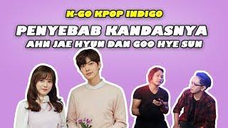 PENYEBAB KANDASNYA HUBUNGAN AHN JAE HYUN DAN GOO HYE SUN || K-GO Kpop Indigo