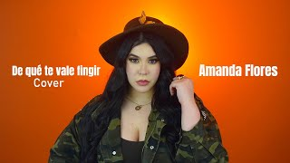 De qué te vale fingir-Yuri/Amanda Flores (Cover)