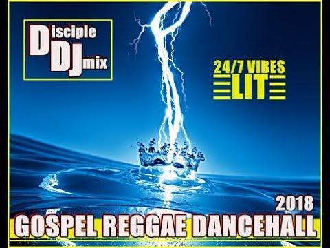 GOSPEL REGGAE DANCEHALL DiscipleDJ 2018 DJ Mix 24-7 Vibes