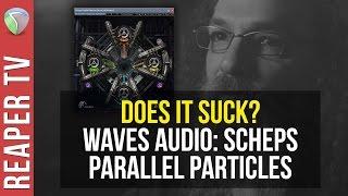 Scheps Parallel Particles Demo - Does It Suck?
