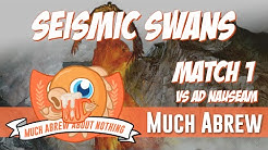 Much Abrew About Nothing: Seismic Swans vs Ad Nauseam (Match 1)