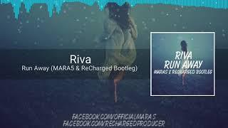 Riva - Runaway (MARA5 & ReCharged Bootleg)