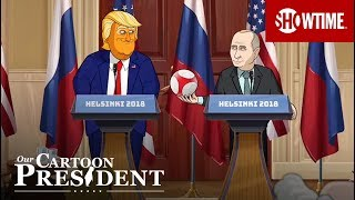 The Trump-Putin Press Conference | Our Cartoon President | SHOWTIME