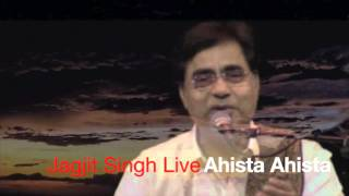 Jagjit Singh Live - Ahista Ahista