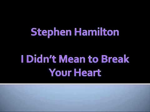 Stephen Hamilton I Didnt Mean To Break Your Heart