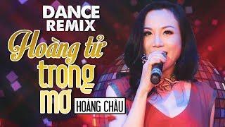 HOÀNG TỬ TRONG MƠ - HOÀNG CHÂU | HIT DANCE REMIX