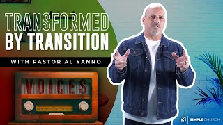 VOICES: Transformed by Transition | Al Yanno - Simple Church Online