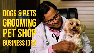 Dogs & Pets Grooming, Pet Shop & Clinic Business Idea! Amazing!!