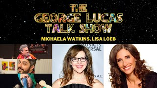The George Lucas Talk Show - Episode XXII with Michaela Watkins and Lisa Loeb