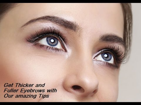 How to get thicker eyebrows and fuller eyebrows naturally ...