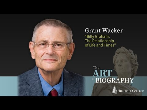 """Billy Graham: The Relationship of Life and Times"" - Grant Wacker"