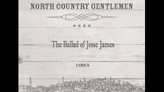 The Ballad of Jesse James (lyrics) - North Country Gentlemen