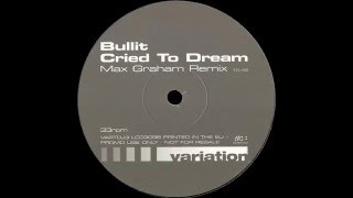 Bullit - Cried To Dream (Max Graham Remix)  |Variation| 2000