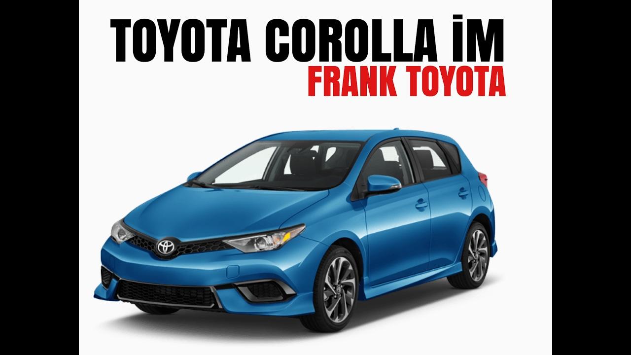 2017 Toyota Corolla Im Frank Toyota Youtube