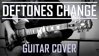 Deftones - Change (In The House Of Flies) (Guitar Cover)