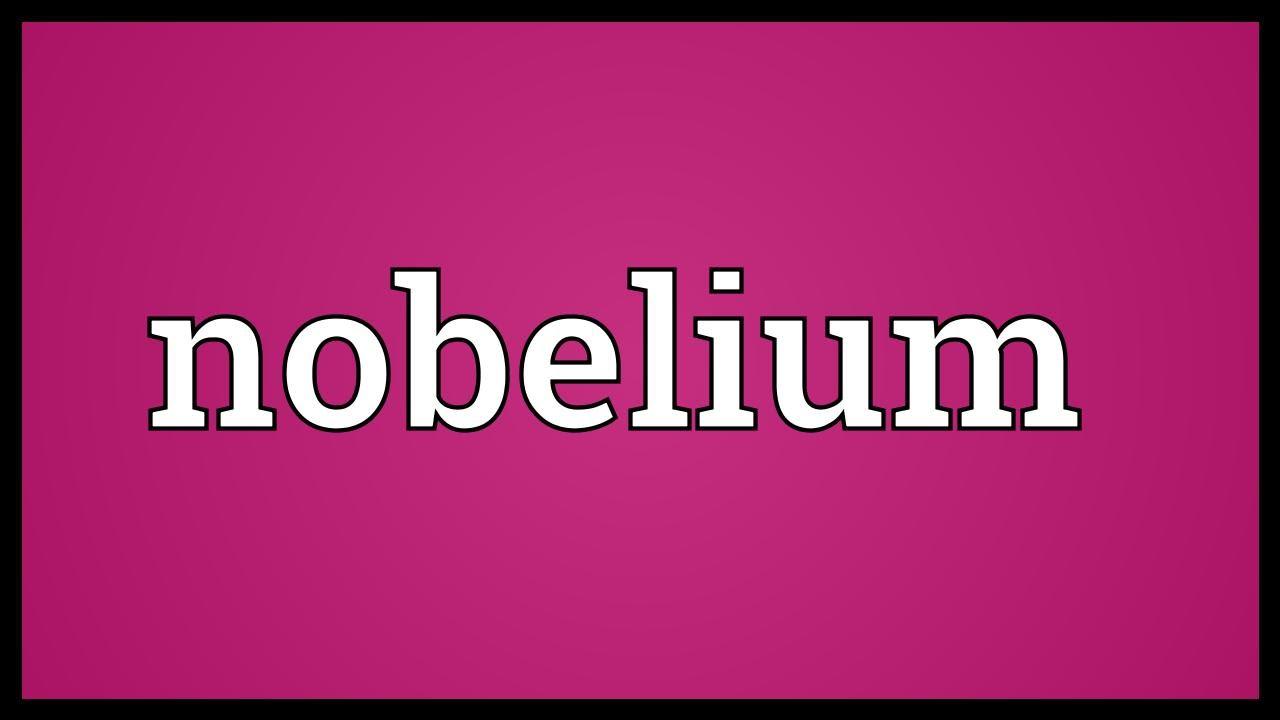 Nobelium meaning youtube nobelium meaning buycottarizona