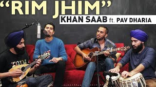 """Rim Jhim"" (Khan Saab ft. Pav Dharia) 