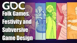 Folk Games, Festivity and Subversive Game Design