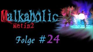 Malkaholic - Metin2 - Deimos - Folge 24 - auf jede Weise mein Glück getestet