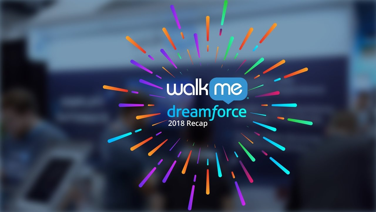 Dreamforce 2019: WalkMe's Master Guide to a Successful Event on