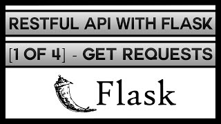 Creating a RESTFul API With Flask [1 of 4] - Get Requests