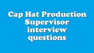 Cap Hat Production Supervisor interview questions