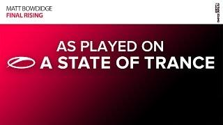 Matt Bowdidge - Final Rising [A State Of Trance Episode 732]