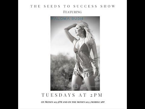 The Seeds To Success Show E.2 Paloma Rush #FeelTheRush