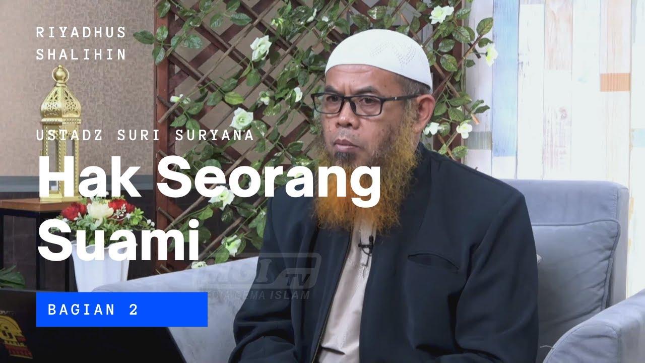 Riyadhus shalihin: Hak Seorang Suami Bagian 2  - Ustadz Suri Suryana Abdullah