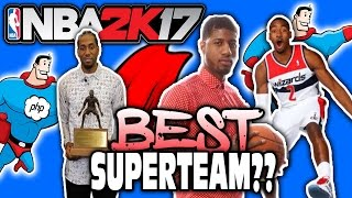 CREATING THE BEST SUPER TEAM IN HISTORY! NBA 2K17 SQUAD BUILDER