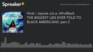 THE BIGGEST LIES EVER TOLD TO BLACK AMERICANS: part 2