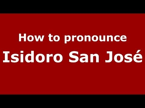 How to pronounce Isidoro San José (Spanish/Spain) - PronounceNames.com