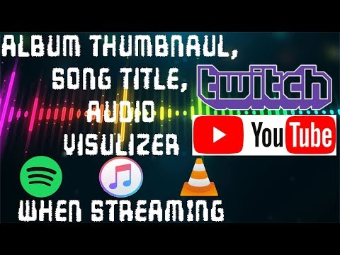 Live Streaming (Spoity + etc) Display Music thumbnail, song name, audio visualizer - OBS, xSplit