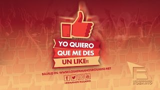 Los Hermanos Rosario  - Quiero que me des un Like