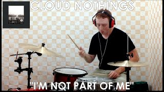 Cloud Nothings - I'm Not Part of Me Drum Cover
