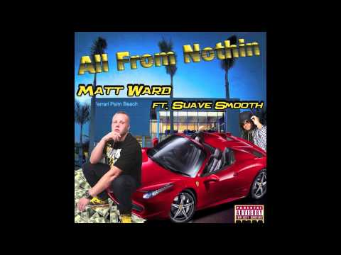 Matt Ward ft Suave Smooth - All From Nothin