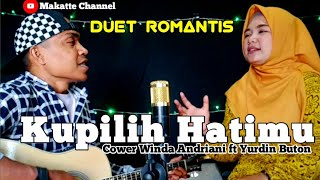Download Kupilih Hatimu - USSY FT. ANDIKA [ cover] WINDA ANDRIANI ft YURDIN BUTON    Duet Romantis