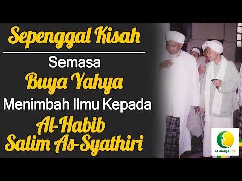 Sepenggal Kisah Semasa Buya Yahya Menimba Ilmu Kepada Al-Habib Salim As-Syathiri