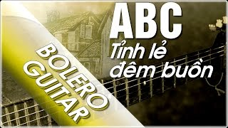 Hướng dẫn ABC điệu bolero Guitar Tỉnh lẻ đêm buồn