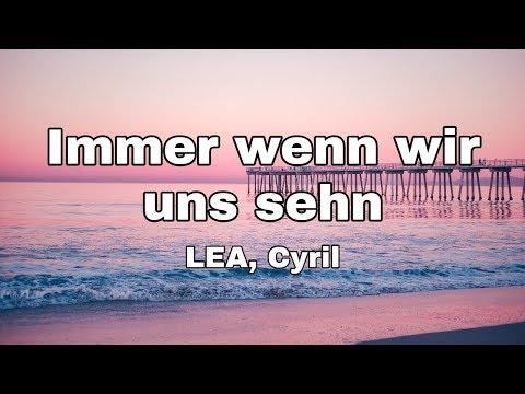 LEA, Cyril - Immer wenn wir uns sehn (Das schönste Mädchen der Welt soundtrack) (Lyrics)