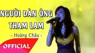 Người Đàn Ông Tham Lam - Hoàng Châu | Nhạc Trẻ Cũ Hay | MV FULL HD